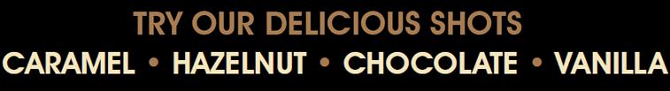 Try our delicious shots: Caramel, hazelnut, chocolate, vanilla